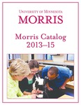Morris Catalog 2013-15 by University of Minnesota, Morris