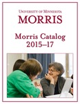 Morris Catalog, 2015-17 by University of Minnesota, Morris
