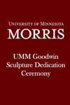 UMM Goodwin Sculpture Dedication Ceremony by University of Minnesota - Morris