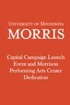 Edward J. and Helen Jane Morrison Performing Arts Center Dedication: A Model for Living and Learning Celebration by University of Minnesota - Morris
