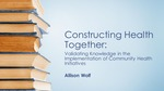 Constructing Health Together: Validating Knowledge in the Implementation of Community Health Initiatives by Allison L. Wolf