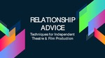 RELATIONSHIP ADVICE Techniques for Independent Theatre & Film Production by William White and Jonas Newhouse