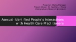 Asexual-Identified People's Interactions with Health Care Practitioners by Shelby Flanagan